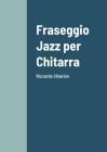 Fraseggio Jazz per Chitarra: Riccardo Chiarion Cover Image
