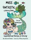 Miss Fintastic: Miss Fintastic Inspiring Quotes to live by. Mermaids to color and relax with. Cover Image