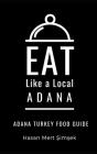 Eat Like a Local-Adana: Adana Turkey Food Guide Cover Image