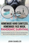 Homemade Hand Sanitizer - Homemade Face Mask - Pandemic Survival: Complete And Definitive Guide; How To Create Your Own Medical Mask, How To Create Yo Cover Image