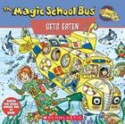 The Magic School Bus Gets Eaten: A Book about Food Chains: A Book about Food Chains Cover Image