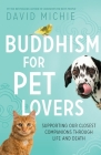 Buddhism for Pet Lovers: Supporting our Closest Companions through Life and Death Cover Image