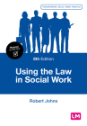 Using the Law in Social Work (Transforming Social Work Practice) Cover Image