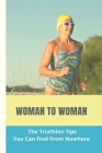 Woman To Woman: The Triathlon Tips You Can Find From Nowhere: How To Train For A Triathlon Sprint Cover Image