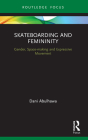 Skateboarding and Femininity: Gender, Space-Making and Expressive Movement (Routledge Advances in Theatre & Performance Studies) Cover Image