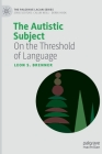 The Autistic Subject: On the Threshold of Language (Palgrave Lacan) Cover Image