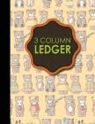 3 Column Ledger: Ledger Book, Accounting Ledger Paper, Financial Ledger For Kids, Cute Teddy Bear Cover, 8.5