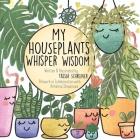 My Houseplants Whisper Wisdom Cover Image