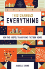 This Changes Everything: How the Gospel Transforms the Teen Years Cover Image