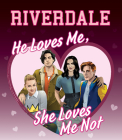 He Loves Me, She Loves Me Not (Riverdale) Cover Image