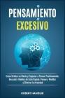 Pensamiento Excesivo: Cómo Declutar Su Mente Y Empezar a Pensar Positivamente, Descubrir Hábitos de Éxito Rápido, Pensar Y Meditar, Eliminar Cover Image