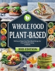Whole Food Plant-Based Cookbook: 365 Days of Super Easy Plant-Based Recipes for Clean & Healthy Eating 21 Day Meal Plan Included Cover Image