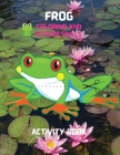 Frog Coloring and Scissor Skills Activity Book: A Unique and Funny Collection of Pages with Frog to Color and Scissor - Activity Book for Kids Ages 3 Cover Image
