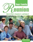 Your Family Reunion: How to Plan It, Organize It, and Enjoy It Cover Image