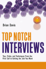 Top Notch Interviews: Tips, Tricks, and Techniques from the First Call to Getting the Job You Want (Top Notch series) Cover Image