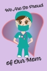We Are So Proud of Our Mom - Blank Lined Nurse Notebook 6x9 Cover Image