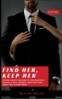 Find Her, Keep Her: Dating Advice On How To Successfully Seduce A Real Woman, Gain Her Love, Trust And Commitment Cover Image
