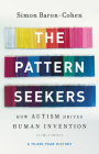 The Pattern Seekers: How Autism Drives Human Invention Cover Image