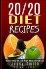 20/20 Diet Recipes: Recipes to Help You Lose Weight Were Other Diets Fail Cover Image