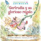 Gertrudis Y Su Glorioso Regalo (Gertie Gorilla's Glorious Gift) (Travesuras de Animales (Animal Antics A to Z (R))) Cover Image