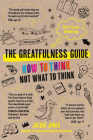 The Greatfulness Guide: Next level thinking - How to think, not what to think Cover Image