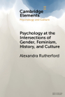 Psychology at the Intersections of Gender, Feminism, History, and Culture (Elements in Psychology and Culture) Cover Image