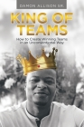 King of Teams: How to Create Winning Teams in an Unconventional Way Cover Image