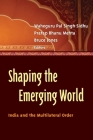 Shaping the Emerging World: India and the Multilateral Order Cover Image