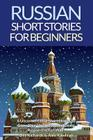 Russian Short Stories for Beginners: 8 Unconventional Short Stories to Grow Your Vocabulary and Learn Russian the Fun Way! Cover Image