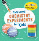 Awesome Chemistry Experiments for Kids: 40 Science Projects and Why They Work Cover Image