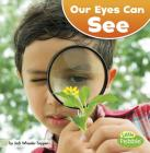 Our Eyes Can See (Our Amazing Senses) Cover Image