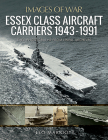 Essex Class Aircraft Carriers, 1943-1991 (Images of War) Cover Image