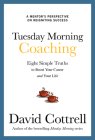 Tuesday Morning Coaching: Eight Simple Truths to Boost Your Career and Your Life Cover Image