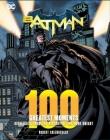 Batman: 100 Greatest Moments: Highlights from the History of The Dark Knight (100 Greatest Moments of DC Comics #1) Cover Image
