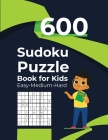 600 Sudoku Puzzle Book for Kids Sudoku Easy-Medium-Hard: 600 Sudoku Puzzles - Ages 6-12 with Solutions Cover Image