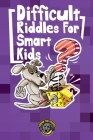 Difficult Riddles for Smart Kids: 300+ More Difficult Riddles and Brain Teasers Your Family Will Love (Vol 2) Cover Image