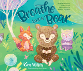 Breathe Like a Bear: 30 Mindful Moments for Kids to Feel Calm and Focused Anytime, Anywhere: 30 Mindful Moments for Kids to Feel Calm and Focused Anyt Cover Image