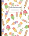 Composition Notebook: Wide Ruled Lined Paper Notebook Journal: Cute Watercolor Fruit Ice Cream Workbook for Boys Girls Kids Teens Students f Cover Image