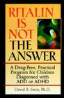 Ritalin Is Not The Answer: A Drug-Free, Practical Program for Children Diagnosed with ADD or ADHD Cover Image