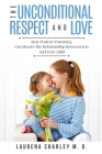 Parenting - Unconditional Love: And Respect (Positive Parenting): And Respect: How Positive Parenting Can Elevate the Relationship Between Your and Yo Cover Image
