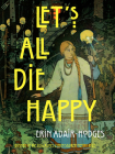 Let's All Die Happy (Pitt Poetry Series) Cover Image