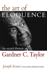 The Art of Eloquence: The Sacred Rhetoric of Gardner C. Taylor Cover Image