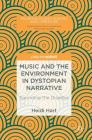 Music and the Environment in Dystopian Narrative: Sounding the Disaster (Palgrave Studies in Music and Literature) Cover Image