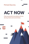 ACT Now: How successful consultants thrive during chaos and uncertainty Cover Image