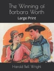 The Winning of Barbara Worth: Large Print Cover Image