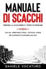 Manuale di Scacchi: Prepara la Scacchiera è tempo di imparare. Con 30+ Aperture e Finali, Tattiche, Mosse dei Campioni e Glossario incluso Cover Image