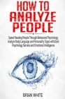 How to Analyze People: Speed Reading People Through Behavioral Psychology, Analyze Body Language and Personality Types with Dark Psychology S Cover Image