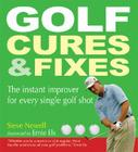 Golf Cures & Fixes: The Instant Improver for Every Single Golf Shot Cover Image