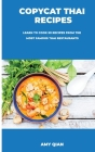 Copycat Thai Recipes: Learn to Cook 50 Recipes from the Most Famous Thai Restaurants Cover Image