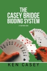 The Casey Bridge Bidding System: 3Rd Edition 2020 Cover Image
